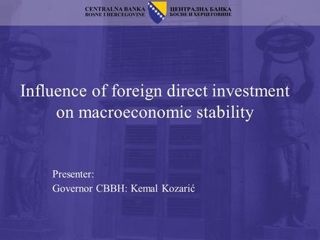 Influence of foreign direct investment on macroeconomic stability Presenter: Governor CBBH: Kemal Kozarić.