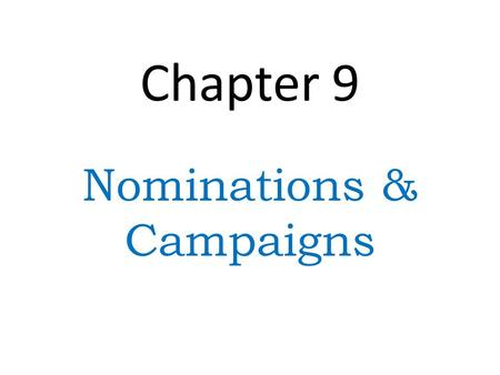 Chapter 9 Nominations & Campaigns. Nomination Party's official endorsement of a candidate for office Success money + media attention + momentum Campaign.