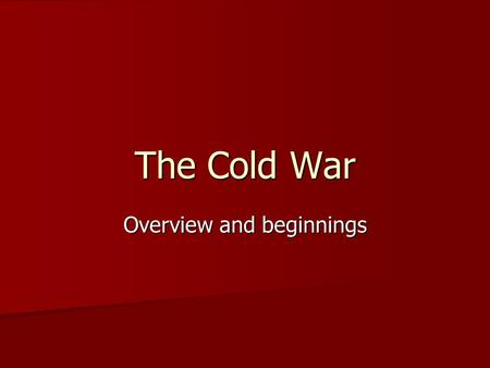Overview and beginnings The Cold War. Immediate Effects of WWII Defeat of Axis powers Defeat of Axis powers Destruction and immense loss of life Destruction.