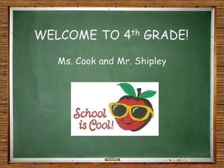 WELCOME TO 4 th GRADE! Ms. Cook and Mr. Shipley. Homework Policy Homework will go home in a packet on Monday. Homework will be checked daily and is due.