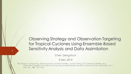 Observing Strategy and Observation Targeting for Tropical Cyclones Using Ensemble-Based Sensitivity Analysis and Data Assimilation Chen, Deng-Shun 3 Dec,