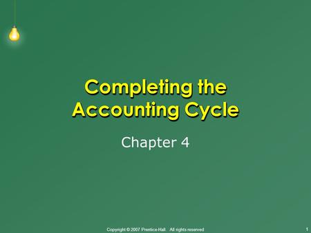 Copyright © 2007 Prentice-Hall. All rights reserved Completing the Accounting Cycle Chapter 4 1.