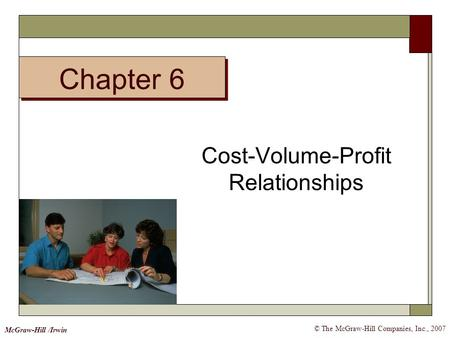 Chapter 6 © The McGraw-Hill Companies, Inc., 2007 McGraw-Hill /Irwin Cost-Volume-Profit Relationships.