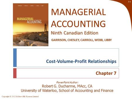 Copyright © 2012 McGraw-Hill Ryerson Limited 7-1 PowerPoint Author: Robert G. Ducharme, MAcc, CA University of Waterloo, School of Accounting and Finance.