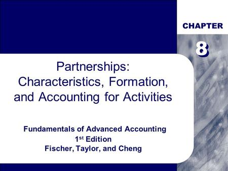 CHAPTER 8 8 Partnerships: Characteristics, Formation, and Accounting for Activities Fundamentals of Advanced Accounting 1st Edition Fischer, Taylor,