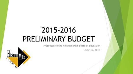 2015-2016 PRELIMINARY BUDGET Presented to the Hickman Mills Board of Education June 19, 2015.