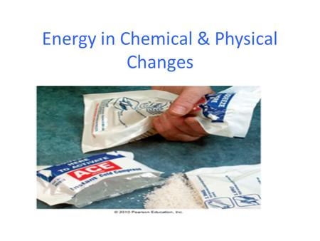 Energy in Chemical & Physical Changes