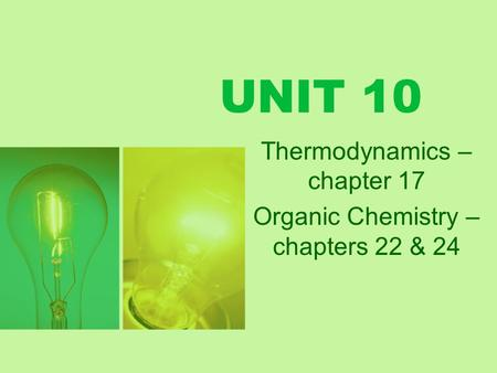 Thermodynamics – chapter 17 Organic Chemistry –chapters 22 & 24