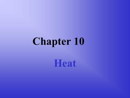Chapter 10 Heat Thermal Equilibrium Bring two objects into thermal contact. –They can exchange energy. When the flow of energy stops, the objects are.