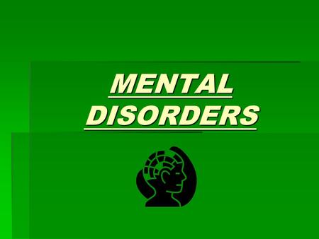 MENTAL DISORDERS. What is a Mental Disorder?  Mental disorder- illness that affects the mind and reduces a persons ability to function, to adjust to.