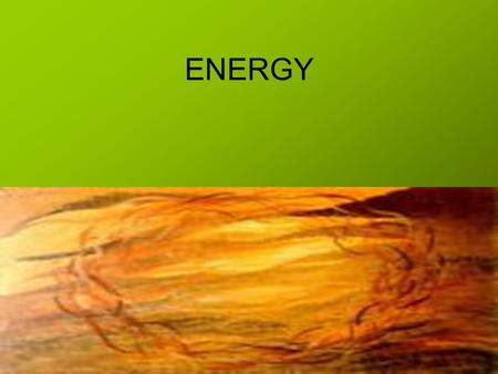 ENERGY. Energy Ability to cause change Two categories of energy Kinetic energy- Potential energy- Energy an object has due to its motion Energy stored.