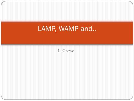 "L. Grewe LAMP, WAMP and... Motivaiton Basic Web Systems with Delivery of Static and Dynamic Web Pages html, css, media javascript (""dynamic"" on client."