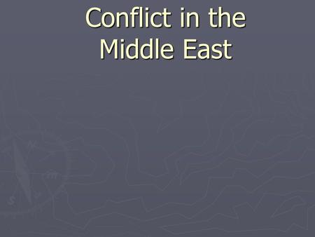Conflict in the Middle East. Nationalism in the Middle East ► Regions in the Middle East consist of three major religions—Islam, Christianity and Judaism—and.