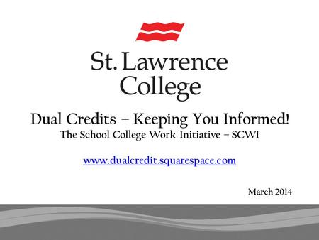 March 2014 Dual Credits – Keeping You Informed! The School College Work Initiative – SCWI www.dualcredit.squarespace.com www.dualcredit.squarespace.com.