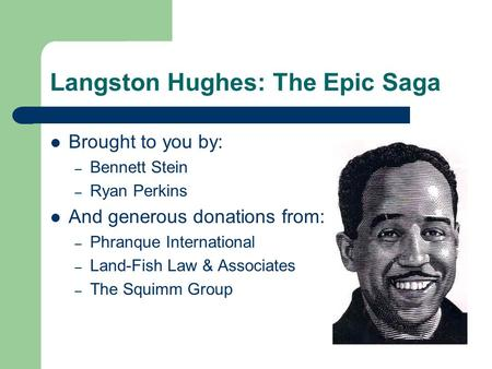 Langston Hughes: The Epic Saga Brought to you by: – Bennett Stein – Ryan Perkins And generous donations from: – Phranque International – Land-Fish Law.