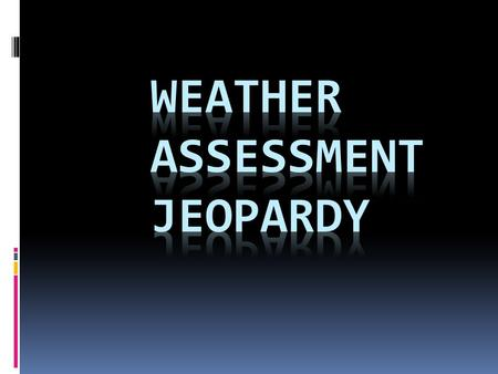 Weather Assessment Jeopardy