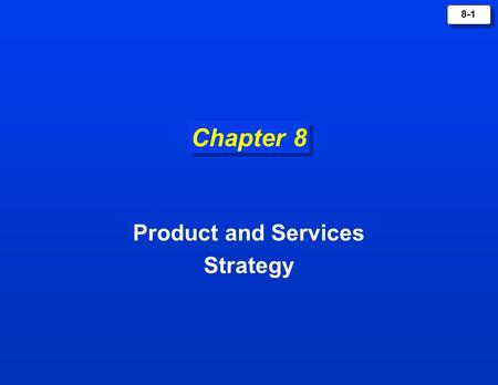 8-1 Chapter 8 Product and Services Strategy. 8-2 What is a Product? ProductA Product is anything that can be offered to a market for attention, acquisition,