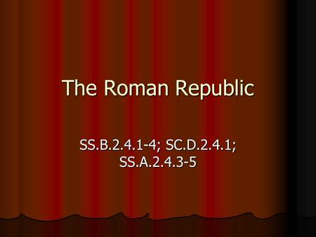 The Roman Republic SS.B.2.4.1-4; SC.D.2.4.1; SS.A.2.4.3-5.