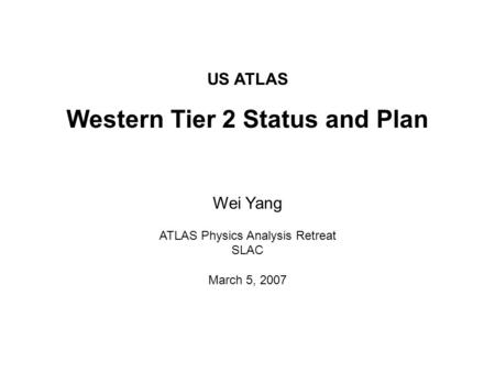 US ATLAS Western Tier 2 Status and Plan Wei Yang ATLAS Physics Analysis Retreat SLAC March 5, 2007.