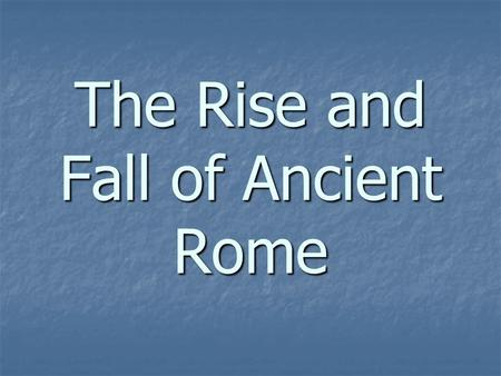 The Rise and Fall of Ancient Rome. The Land: Its Geography and Importance Italy is a peninsula, dipping into the Mediterranean Sea and bordered on the.