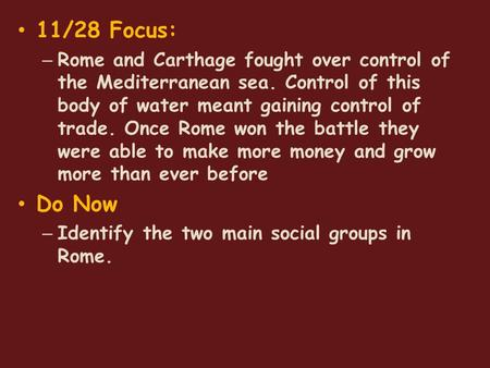11/28 Focus: – Rome and Carthage fought over control of the Mediterranean sea. Control of this body of water meant gaining control of trade. Once Rome.
