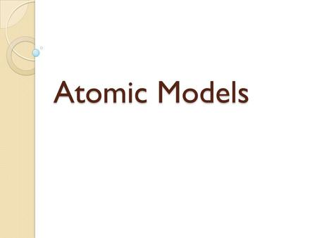 Atomic Models. JOHN DALTON Early 1800's Thought atoms were smooth, hard balls that could not be broken into smaller pieces. All elements are made of atoms.