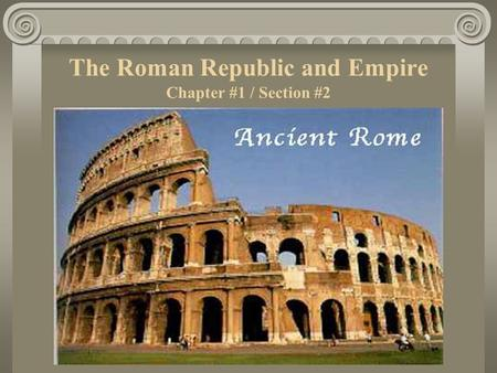 The Roman Republic and Empire Chapter #1 / Section #2