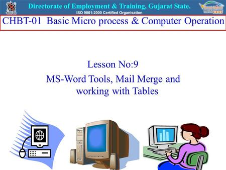 Lesson No:9 MS-Word Tools, Mail Merge and working with Tables CHBT-01 Basic Micro process & Computer Operation.