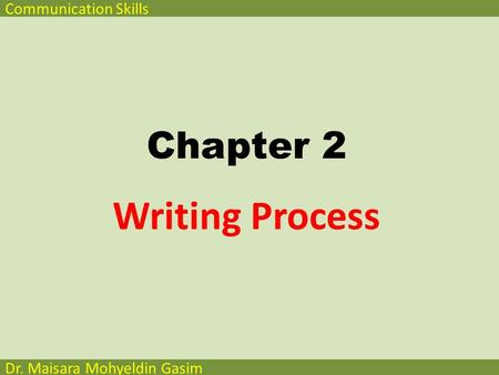 Communication Skills Dr. Maisara Mohyeldin Gasim Chapter 2 Writing Process.