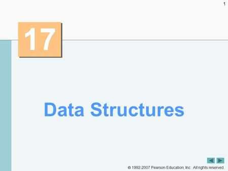  1992-2007 Pearson Education, Inc. All rights reserved. 1 17 Data Structures.
