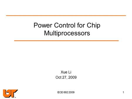 ECE 692 20091 <strong>Power</strong> <strong>Control</strong> for Chip Multiprocessors Xue Li Oct 27, 2009.
