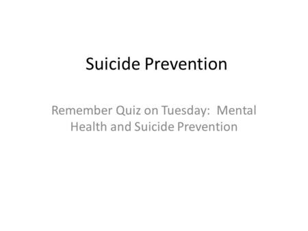 Suicide Prevention Remember Quiz on Tuesday: Mental Health and Suicide Prevention.