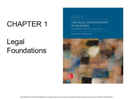 CHAPTER 1 Legal Foundations Copyright © 2015 McGraw-Hill Education. All rights reserved. No reproduction or distribution without the prior written consent.