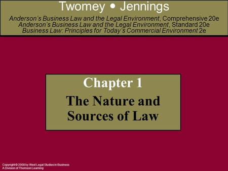Copyright © 2008 by West Legal Studies in Business A Division of Thomson Learning Chapter 1 The Nature and Sources of Law Twomey Jennings Anderson's Business.