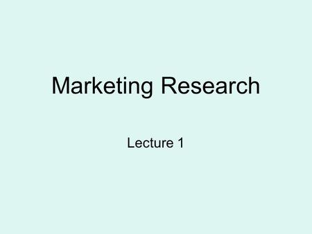 Marketing Research Lecture 1. MARKETING Purpose of Marketing is to allow a firm to plan and execute the pricing, promotion and distribution of products.
