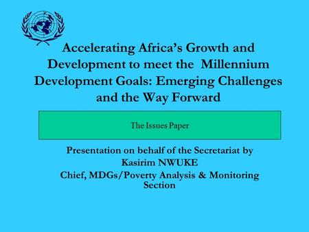 Accelerating Africa's Growth and Development to meet the Millennium Development Goals: Emerging Challenges and the Way Forward Presentation on behalf of.