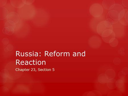 Russia: Reform and Reaction Chapter 23, Section 5.