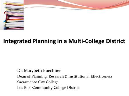 Dr. Marybeth Buechner Dean of Planning, Research & Institutional Effectiveness Sacramento City College Los Rios Community College District.