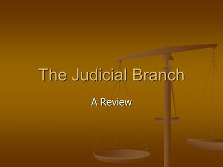 The Judicial Branch A Review.