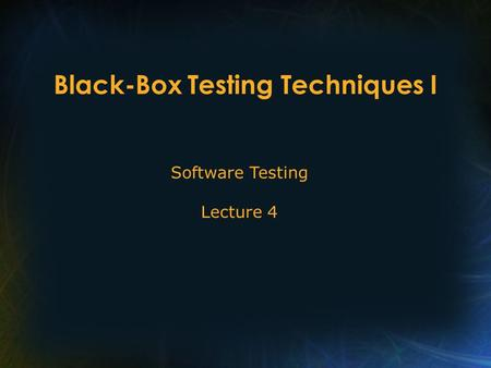 Black-Box Testing Techniques I Software Testing Lecture 4.