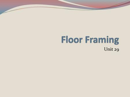 Floor Framing Unit 29.