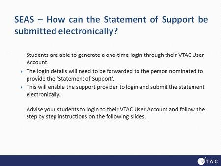 Students are able to generate a one-time login through their VTAC User Account.  The login details will need to be forwarded to the person nominated to.
