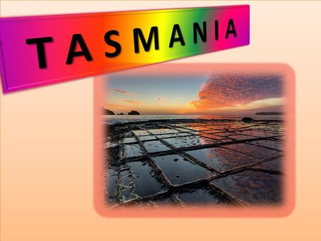 LOCATION Tasmania (abbreviated as Tas and known colloquially as Tassie) is an island state, part of the Commonwealth of Australia, located 240 kilometres.