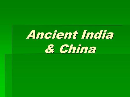 Ancient India & China India's Geography  Located along the southern edge of Asia  Highest Mountains in the world located here (Himalaya)  Ganges River.