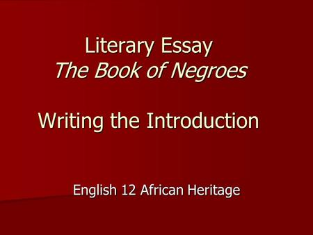 Literary Essay The Book of Negroes Writing the Introduction English 12 African Heritage.