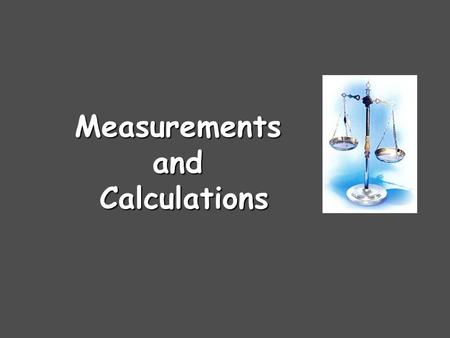 MeasurementsandCalculations. Numbers Numbers in science are different than in math. Numbers in science always refer to something. 3.487 grams 12 eggs.
