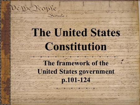 The United States Constitution The framework of the United States government p.101-124.