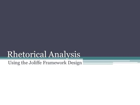 Rhetorical Analysis Using the Joliffe Framework Design.