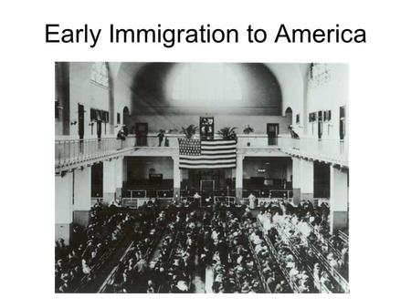 Early Immigration to America. Why did people immigrate to the United States? Escape religious persecution Lack of jobs Lack of farmland Political turmoil.