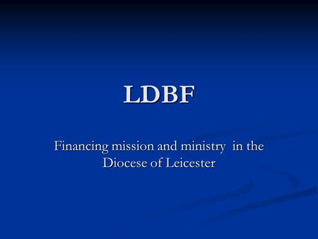 LDBF Financing mission and ministry in the Diocese of Leicester.